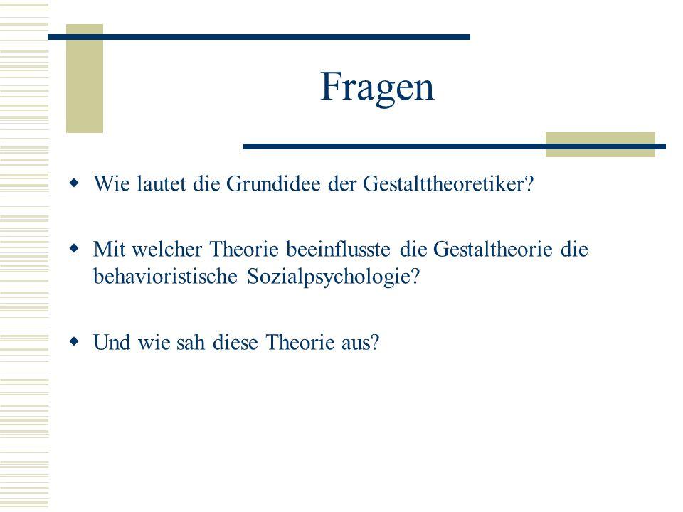 Fragen Wie lautet die Grundidee der Gestalttheoretiker? Mit welcher Theorie beeinflusste die Gestaltheorie die behavioristische Sozialpsychologie? Und