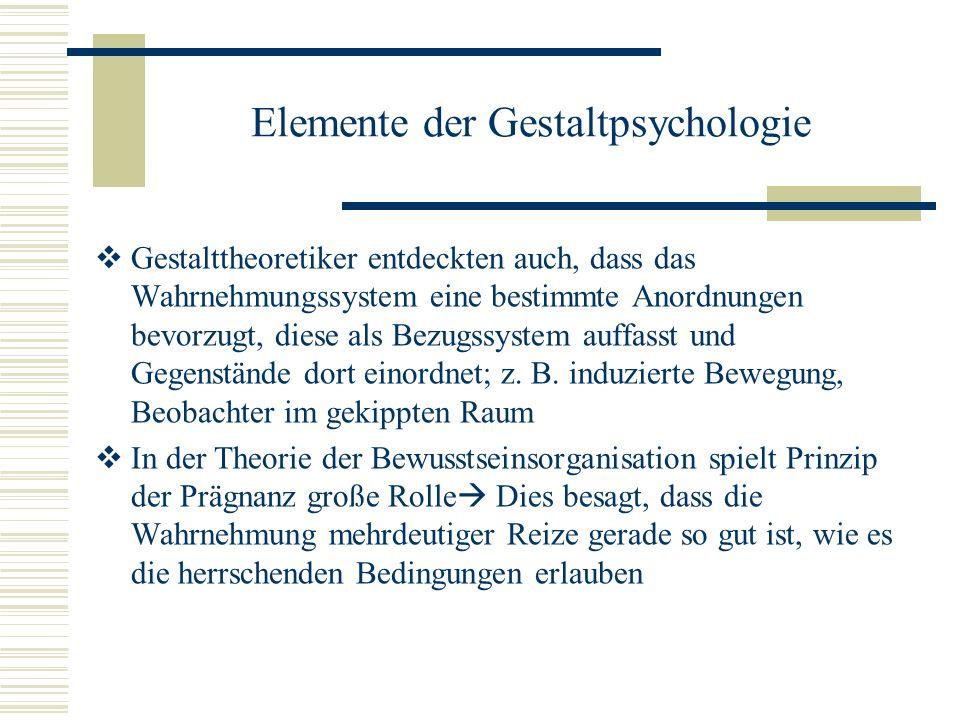 Elemente der Gestaltpsychologie Gestalttheoretiker entdeckten auch, dass das Wahrnehmungssystem eine bestimmte Anordnungen bevorzugt, diese als Bezugs