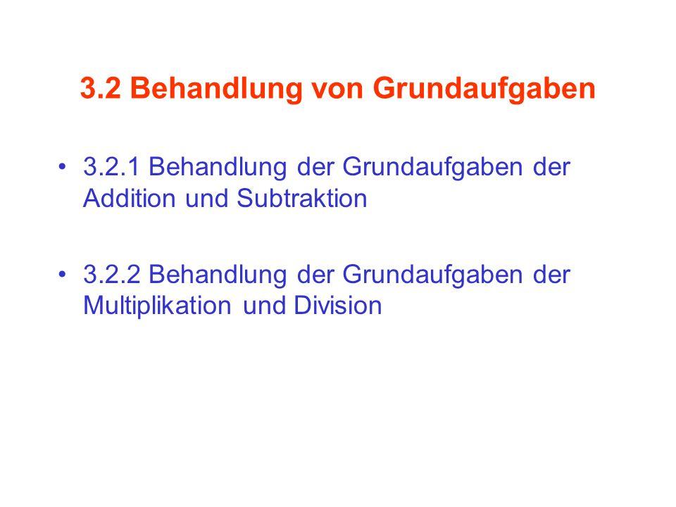 3.2.1 Grundaufgaben der Addition und Subtraktion Grundaufgaben der Addition (Einspluseins) Grundaufgaben der Addition sind alle Aufgaben der Form a + b = c mit natürlichen Zahlen a 10 und b 10 Damit gibt es 121 Grundaufgaben der Addition Grundaufgaben der Subtraktion (Einsminuseins) Grundaufgaben der Subtraktion sind alle Umkehraufgaben der Grundaufgaben der Addition