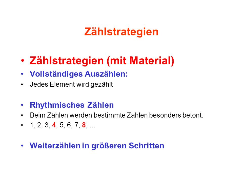 Zählstrategien Zählstrategien (mit Material) Vollständiges Auszählen: Jedes Element wird gezählt Rhythmisches Zählen Beim Zählen werden bestimmte Zahl