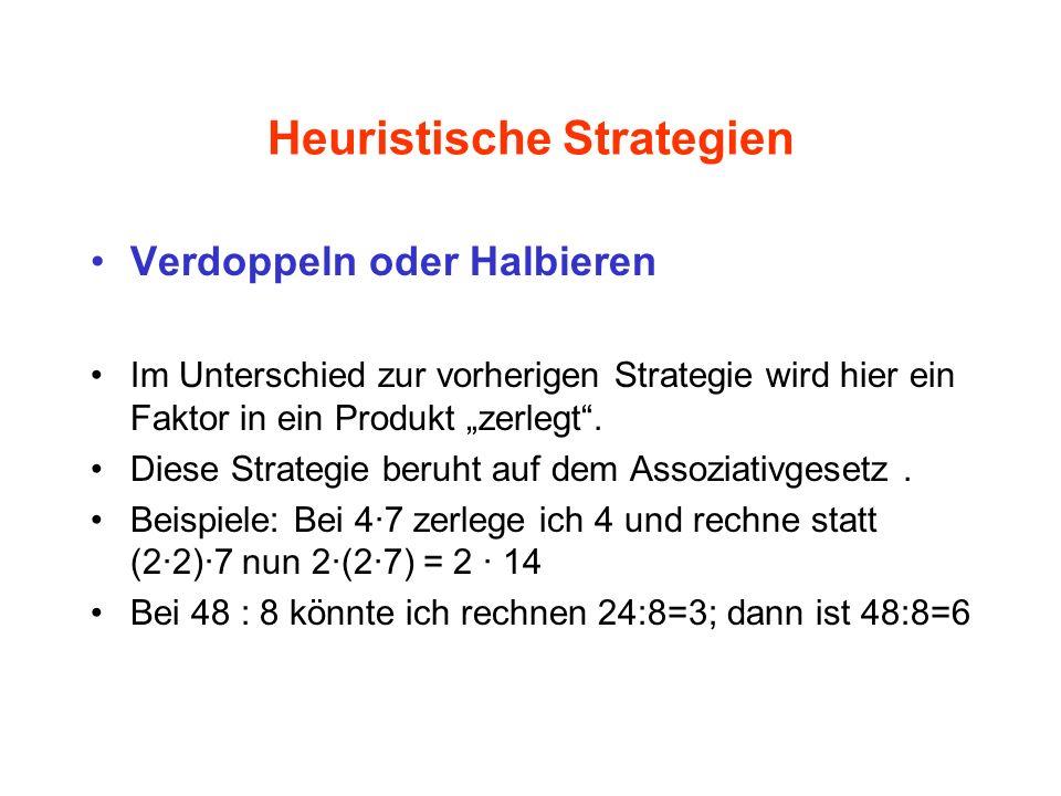 Heuristische Strategien Verdoppeln oder Halbieren Im Unterschied zur vorherigen Strategie wird hier ein Faktor in ein Produkt zerlegt. Diese Strategie