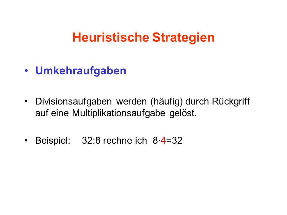 Heuristische Strategien Umkehraufgaben Divisionsaufgaben werden (häufig) durch Rückgriff auf eine Multiplikationsaufgabe gelöst. Beispiel:32:8 rechne
