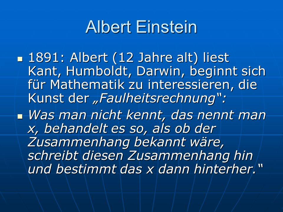 Albert Einstein 1891: Albert (12 Jahre alt) liest Kant, Humboldt, Darwin, beginnt sich für Mathematik zu interessieren, die Kunst der Faulheitsrechnun