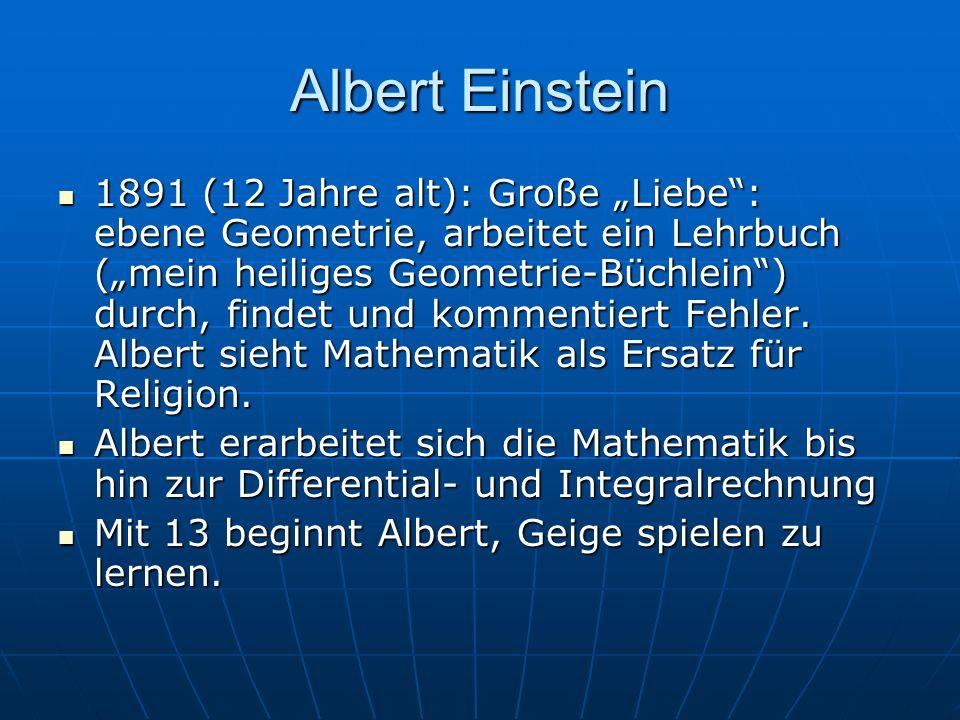 Albert Einstein 1891 (12 Jahre alt): Große Liebe: ebene Geometrie, arbeitet ein Lehrbuch (mein heiliges Geometrie-Büchlein) durch, findet und kommenti
