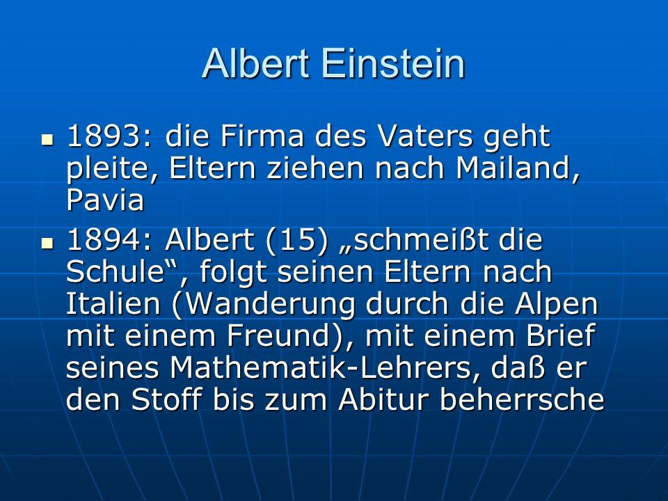 Albert Einstein 1893: die Firma des Vaters geht pleite, Eltern ziehen nach Mailand, Pavia 1893: die Firma des Vaters geht pleite, Eltern ziehen nach M