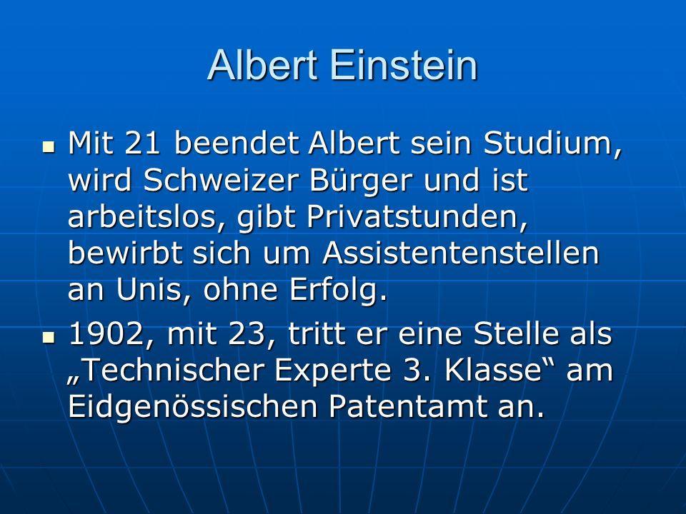 Albert Einstein Mit 21 beendet Albert sein Studium, wird Schweizer Bürger und ist arbeitslos, gibt Privatstunden, bewirbt sich um Assistentenstellen a