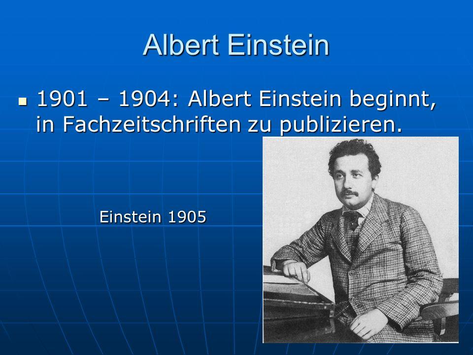 Albert Einstein 1901 – 1904: Albert Einstein beginnt, in Fachzeitschriften zu publizieren. 1901 – 1904: Albert Einstein beginnt, in Fachzeitschriften