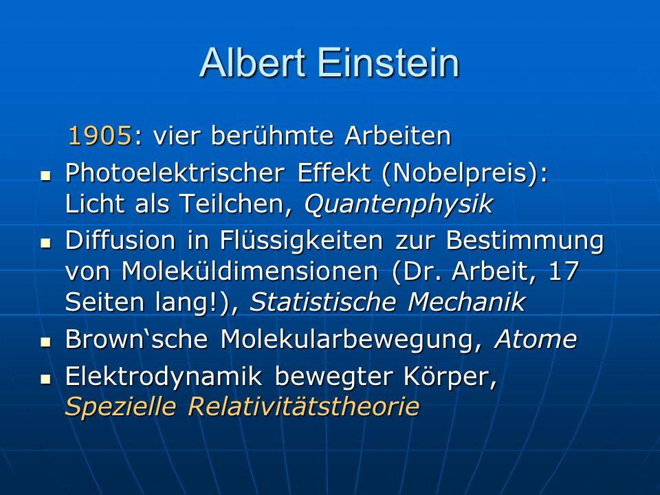 Albert Einstein 1905: vier berühmte Arbeiten 1905: vier berühmte Arbeiten Photoelektrischer Effekt (Nobelpreis): Licht als Teilchen, Quantenphysik Pho