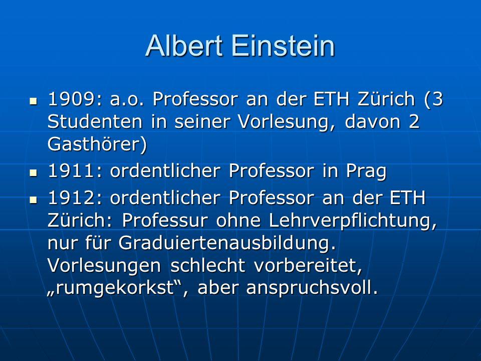 Albert Einstein 1909: a.o. Professor an der ETH Zürich (3 Studenten in seiner Vorlesung, davon 2 Gasthörer) 1909: a.o. Professor an der ETH Zürich (3