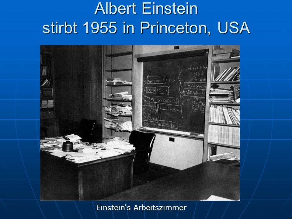 Albert Einstein stirbt 1955 in Princeton, USA Einsteins Arbeitszimmer