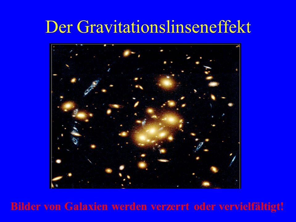 Der Gravitationslinseneffekt Bilder von Galaxien werden verzerrt oder vervielfältigt!