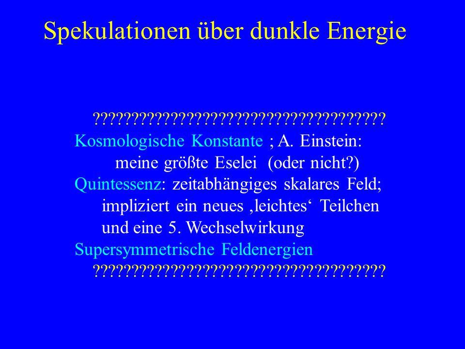 Spekulationen über dunkle Energie ????????????????????????????????????? Kosmologische Konstante ; A. Einstein: meine größte Eselei (oder nicht?) Quint