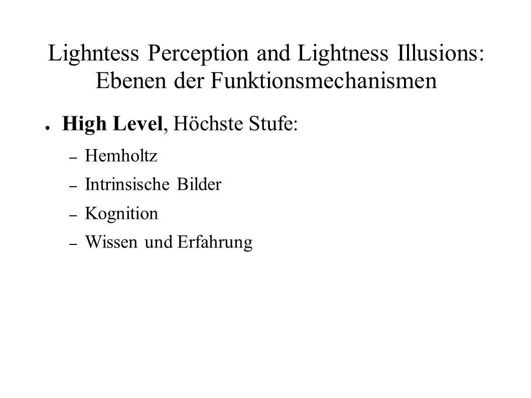 Lighntess Perception and Lightness Illusions: Ebenen der Funktionsmechanismen High Level, Höchste Stufe: – Hemholtz – Intrinsische Bilder – Kognition