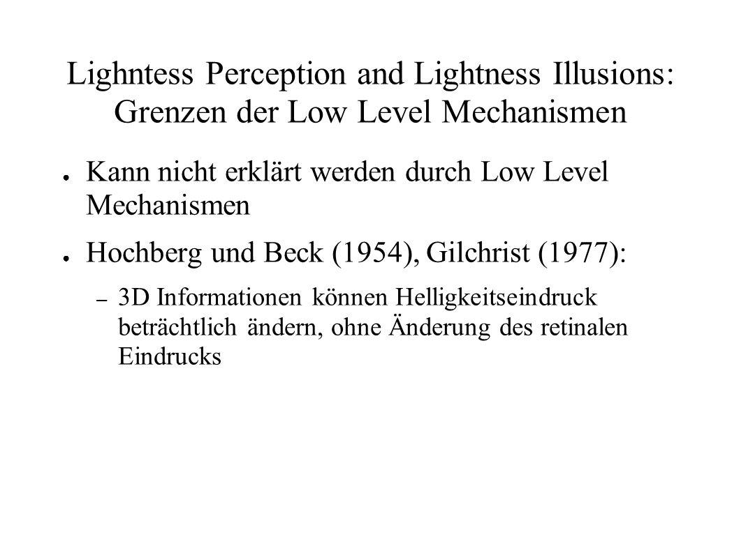 Lighntess Perception and Lightness Illusions: Grenzen der Low Level Mechanismen Kann nicht erklärt werden durch Low Level Mechanismen Hochberg und Bec
