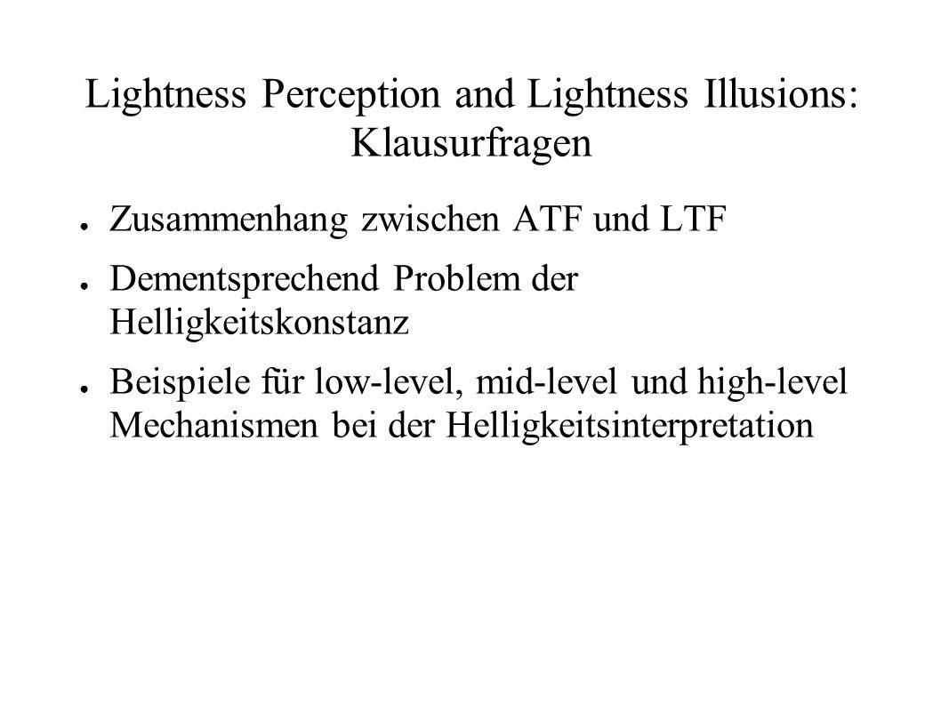 Lightness Perception and Lightness Illusions: Klausurfragen Zusammenhang zwischen ATF und LTF Dementsprechend Problem der Helligkeitskonstanz Beispiel