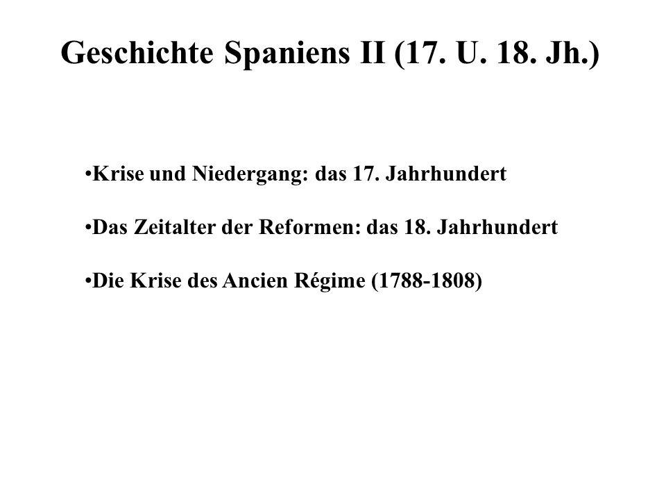 Geschichte Spaniens II (17. U. 18. Jh.) Krise und Niedergang: das 17. Jahrhundert Das Zeitalter der Reformen: das 18. Jahrhundert Die Krise des Ancien