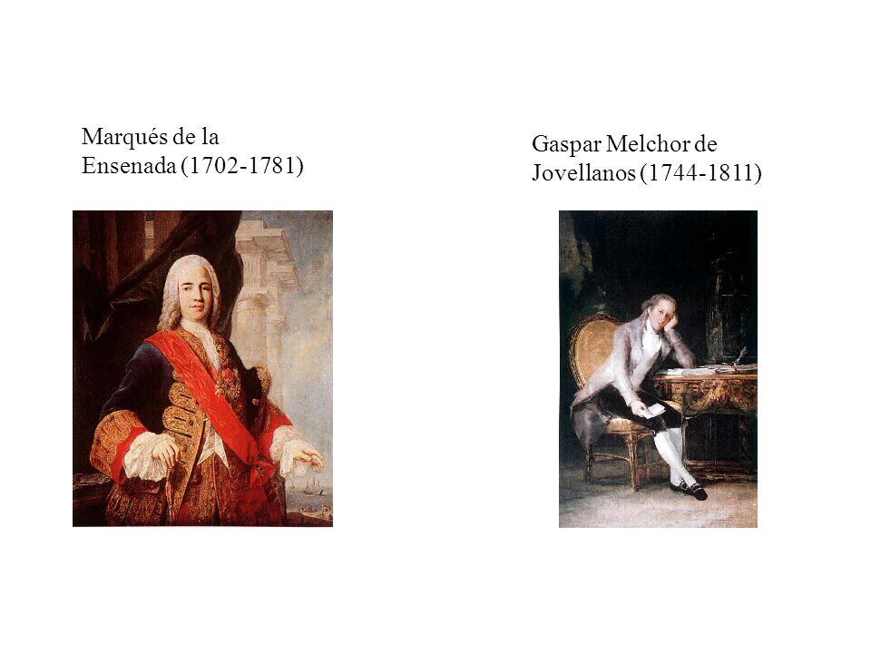 Marqués de la Ensenada (1702-1781) Gaspar Melchor de Jovellanos (1744-1811)