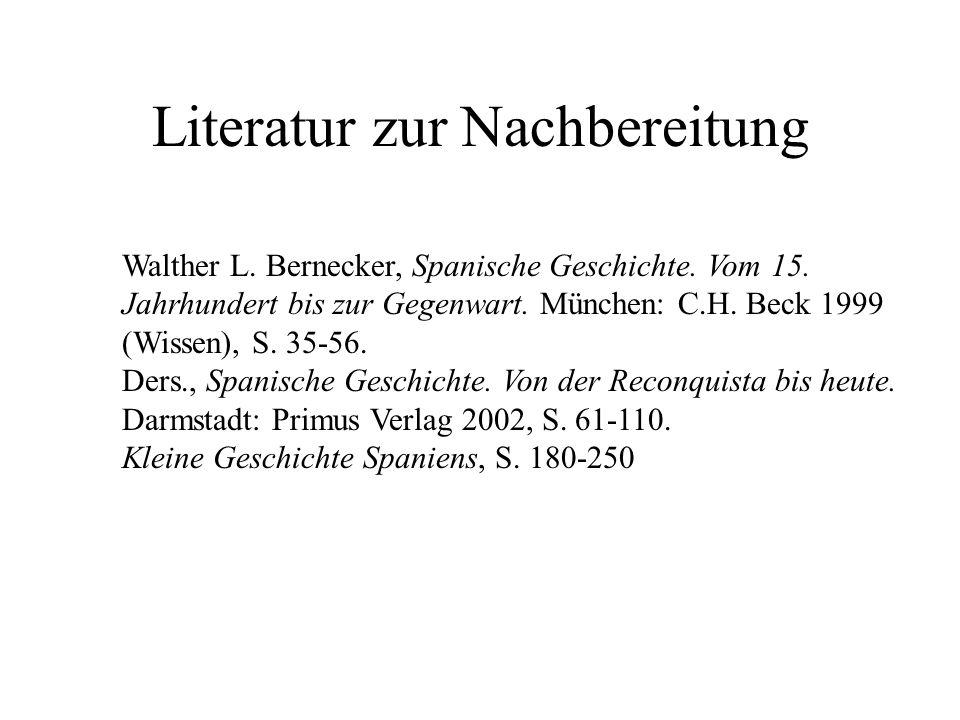 Literatur zur Nachbereitung Walther L. Bernecker, Spanische Geschichte. Vom 15. Jahrhundert bis zur Gegenwart. München: C.H. Beck 1999 (Wissen), S. 35