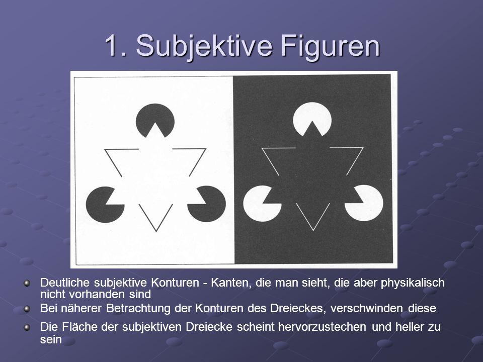 1. Subjektive Figuren Deutliche subjektive Konturen - Kanten, die man sieht, die aber physikalisch nicht vorhanden sind Bei näherer Betrachtung der Ko