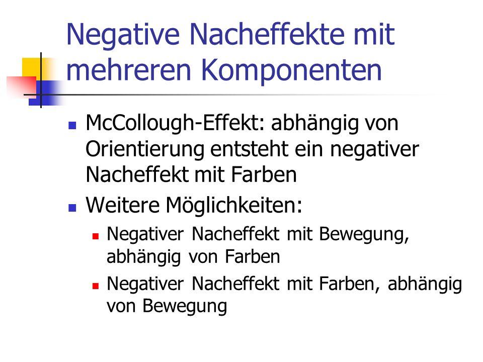 Negative Nacheffekte mit mehreren Komponenten McCollough-Effekt: abhängig von Orientierung entsteht ein negativer Nacheffekt mit Farben Weitere Möglic