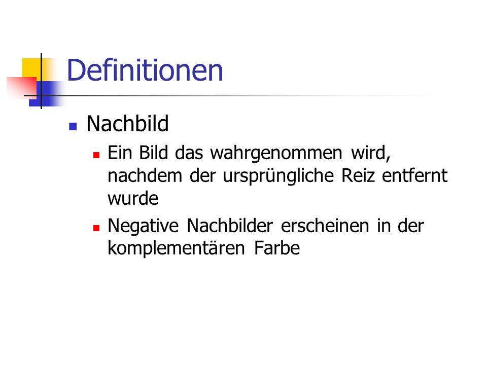 Definitionen Nachbild Ein Bild das wahrgenommen wird, nachdem der ursprüngliche Reiz entfernt wurde Negative Nachbilder erscheinen in der komplementär