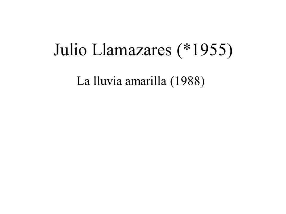 Julio Llamazares (*1955) La lluvia amarilla (1988)