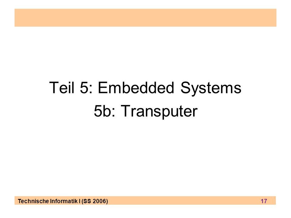 Technische Informatik I (SS 2006) 17 Teil 5: Embedded Systems 5b: Transputer