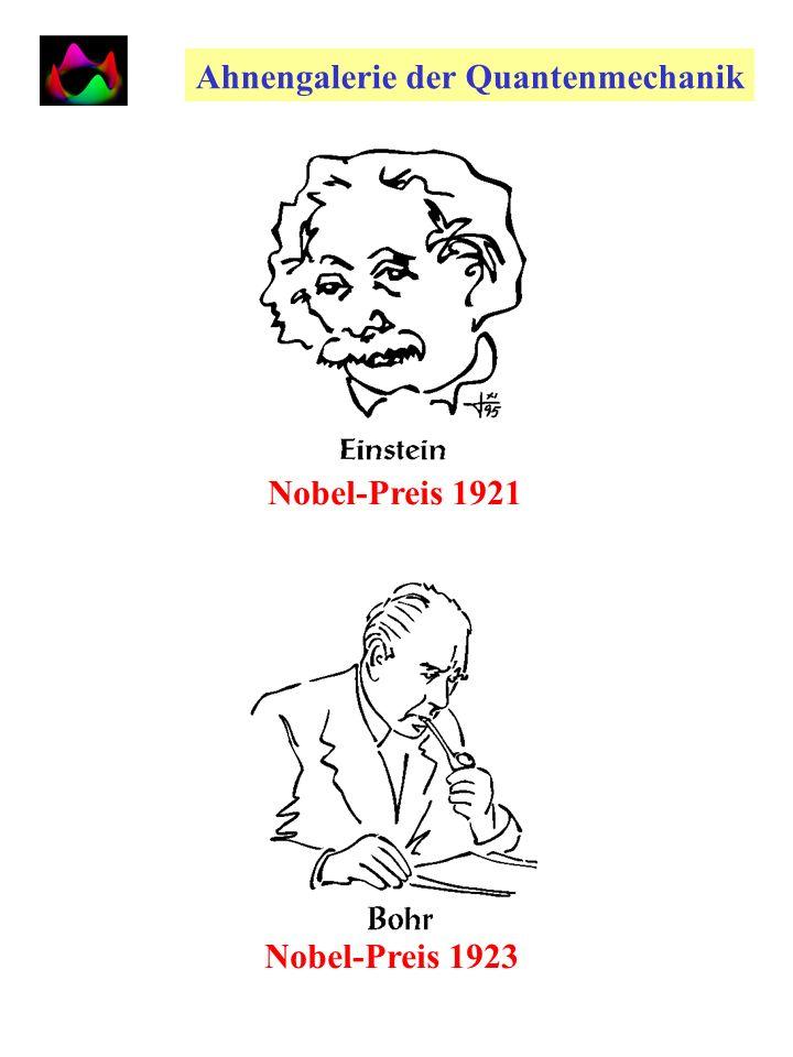 Ahnengalerie der Quantenmechanik Nobel-Preis 1921 Nobel-Preis 1923