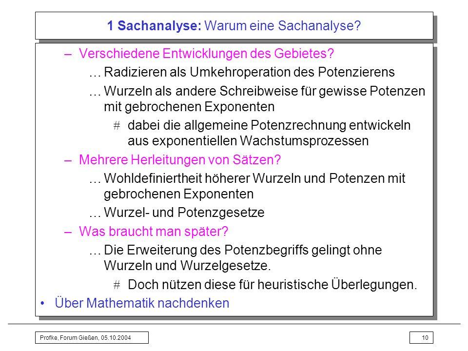 Profke, Forum Gießen, 05.10.200410 1 Sachanalyse: Warum eine Sachanalyse? –Verschiedene Entwicklungen des Gebietes? …Radizieren als Umkehroperation de