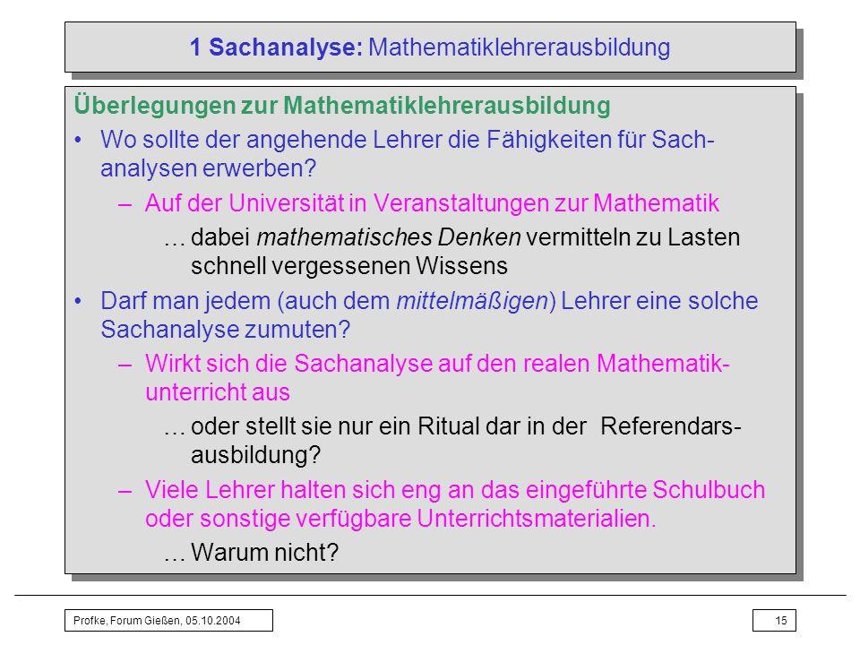 Profke, Forum Gießen, 05.10.200415 1 Sachanalyse: Mathematiklehrerausbildung Überlegungen zur Mathematiklehrerausbildung Wo sollte der angehende Lehre