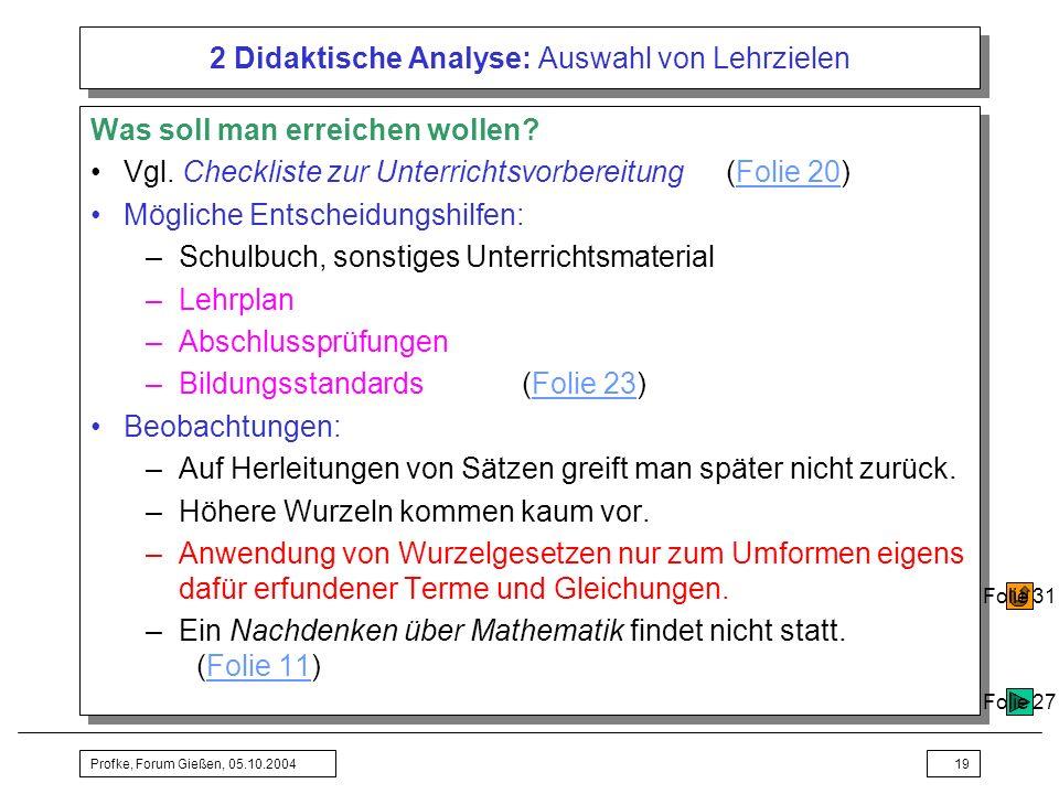 Profke, Forum Gießen, 05.10.200419 2 Didaktische Analyse: Auswahl von Lehrzielen Was soll man erreichen wollen? Vgl. Checkliste zur Unterrichtsvorbere