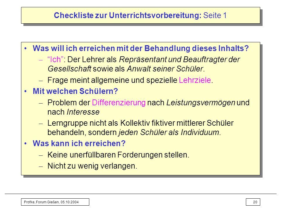 Profke, Forum Gießen, 05.10.200420 Checkliste zur Unterrichtsvorbereitung: Seite 1 Was will ich erreichen mit der Behandlung dieses Inhalts? Ich: Der