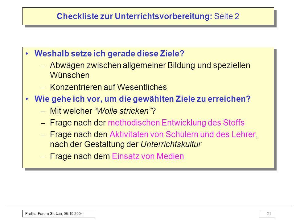 Profke, Forum Gießen, 05.10.200421 Checkliste zur Unterrichtsvorbereitung: Seite 2 Weshalb setze ich gerade diese Ziele? Abwägen zwischen allgemeiner