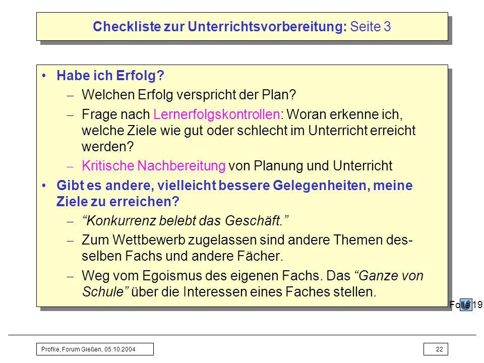 Profke, Forum Gießen, 05.10.200422 Checkliste zur Unterrichtsvorbereitung: Seite 3 Habe ich Erfolg? Welchen Erfolg verspricht der Plan? Frage nach Ler