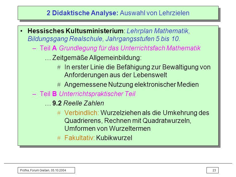 Profke, Forum Gießen, 05.10.200423 2 Didaktische Analyse: Auswahl von Lehrzielen Hessisches Kultusministerium: Lehrplan Mathematik, Bildungsgang Reals