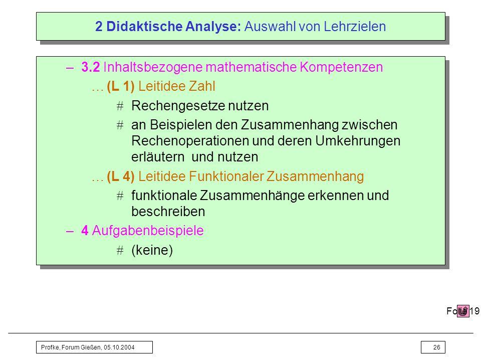 Profke, Forum Gießen, 05.10.200426 2 Didaktische Analyse: Auswahl von Lehrzielen –3.2 Inhaltsbezogene mathematische Kompetenzen …(L 1) Leitidee Zahl R