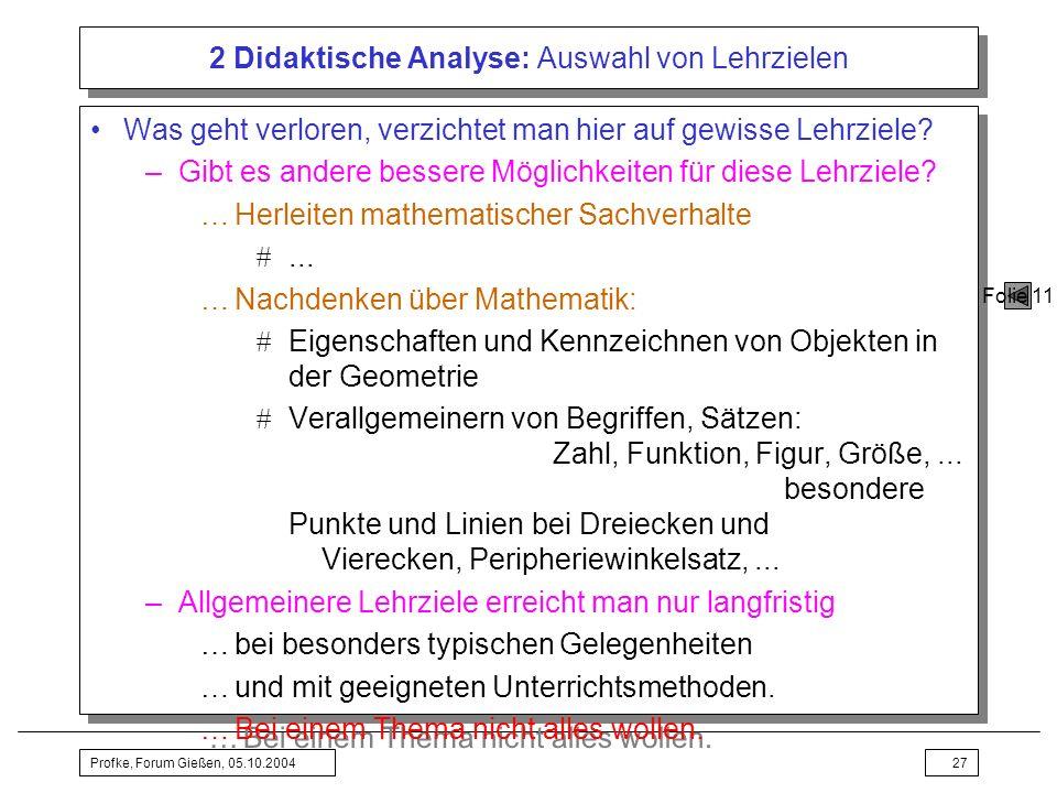 Profke, Forum Gießen, 05.10.200427 2 Didaktische Analyse: Auswahl von Lehrzielen Was geht verloren, verzichtet man hier auf gewisse Lehrziele? –Gibt e
