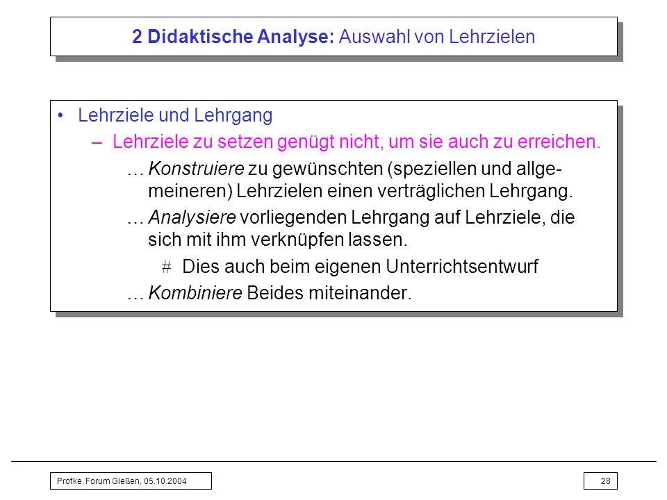 Profke, Forum Gießen, 05.10.200428 2 Didaktische Analyse: Auswahl von Lehrzielen Lehrziele und Lehrgang –Lehrziele zu setzen genügt nicht, um sie auch