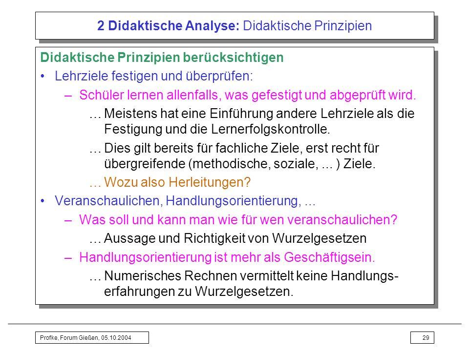 Profke, Forum Gießen, 05.10.200429 2 Didaktische Analyse: Didaktische Prinzipien Didaktische Prinzipien berücksichtigen Lehrziele festigen und überprü