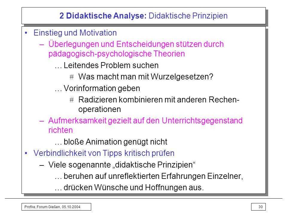 Profke, Forum Gießen, 05.10.200430 2 Didaktische Analyse: Didaktische Prinzipien Einstieg und Motivation –Überlegungen und Entscheidungen stützen durc