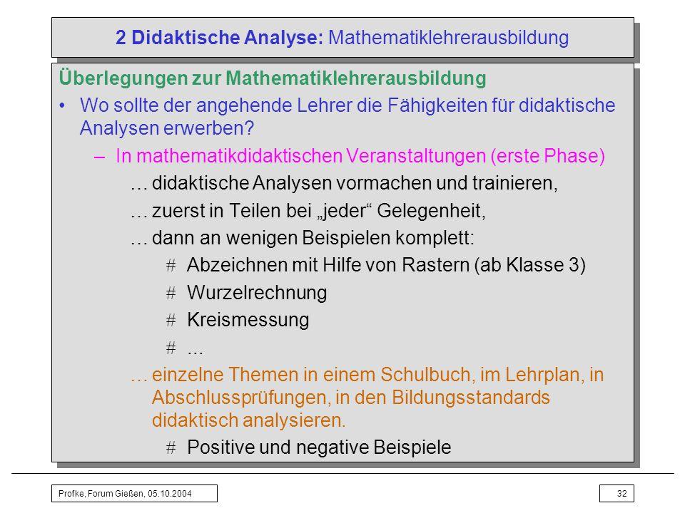 Profke, Forum Gießen, 05.10.200432 2 Didaktische Analyse: Mathematiklehrerausbildung Überlegungen zur Mathematiklehrerausbildung Wo sollte der angehen