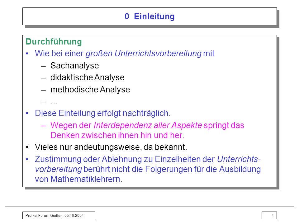 Profke, Forum Gießen, 05.10.20044 0 Einleitung Durchführung Wie bei einer großen Unterrichtsvorbereitung mit –Sachanalyse –didaktische Analyse –method
