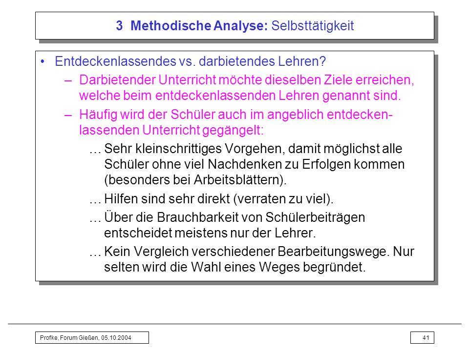 Profke, Forum Gießen, 05.10.200441 3 Methodische Analyse: Selbsttätigkeit Entdeckenlassendes vs. darbietendes Lehren? –Darbietender Unterricht möchte