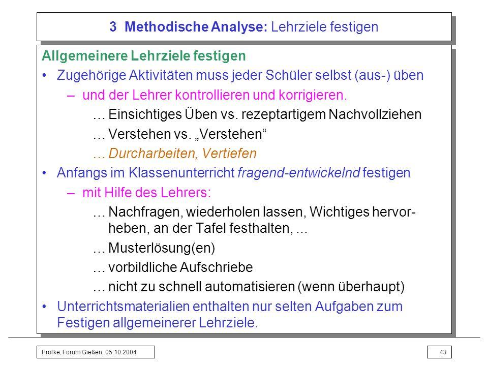 Profke, Forum Gießen, 05.10.200443 3 Methodische Analyse: Lehrziele festigen Allgemeinere Lehrziele festigen Zugehörige Aktivitäten muss jeder Schüler