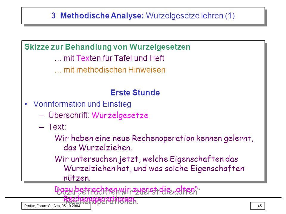 Profke, Forum Gießen, 05.10.200445 3 Methodische Analyse: Wurzelgesetze lehren (1) Skizze zur Behandlung von Wurzelgesetzen …mit Texten für Tafel und