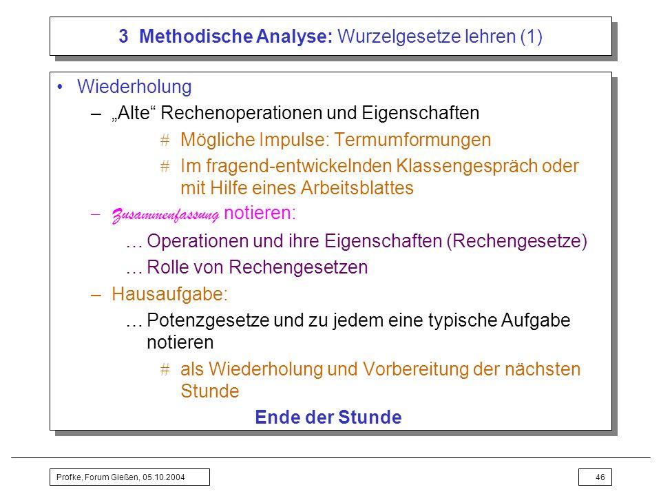 Profke, Forum Gießen, 05.10.200446 3 Methodische Analyse: Wurzelgesetze lehren (1) Wiederholung –Alte Rechenoperationen und Eigenschaften Mögliche Imp