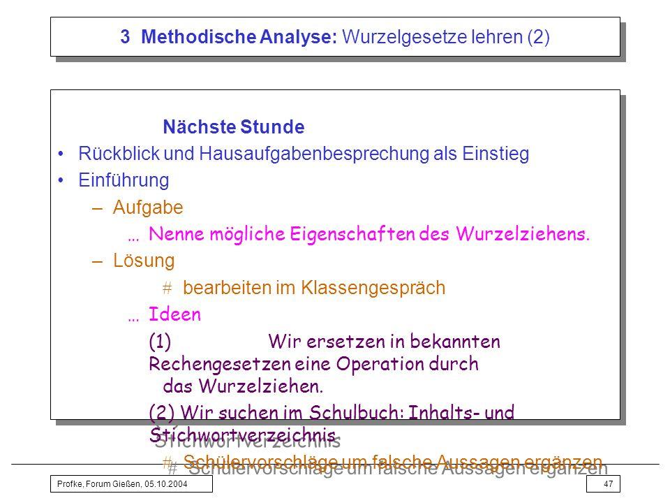 Profke, Forum Gießen, 05.10.200447 3 Methodische Analyse: Wurzelgesetze lehren (2) Nächste Stunde Rückblick und Hausaufgabenbesprechung als Einstieg E