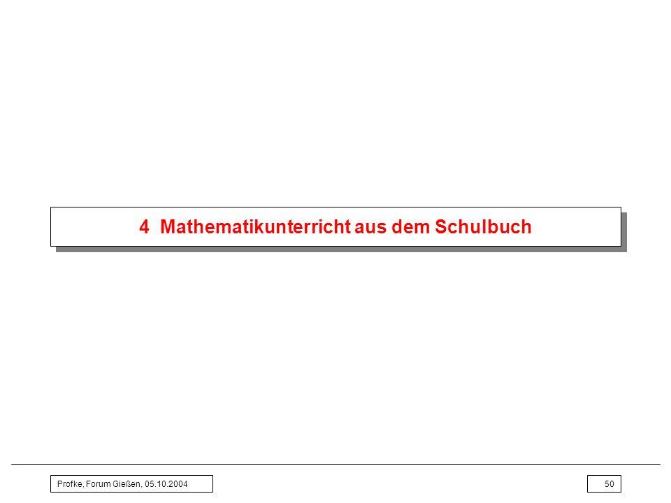 Profke, Forum Gießen, 05.10.200450 4 Mathematikunterricht aus dem Schulbuch