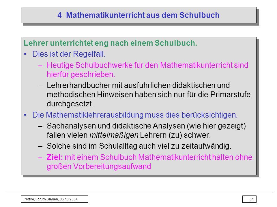 Profke, Forum Gießen, 05.10.200451 4 Mathematikunterricht aus dem Schulbuch Lehrer unterrichtet eng nach einem Schulbuch. Dies ist der Regelfall. –Heu