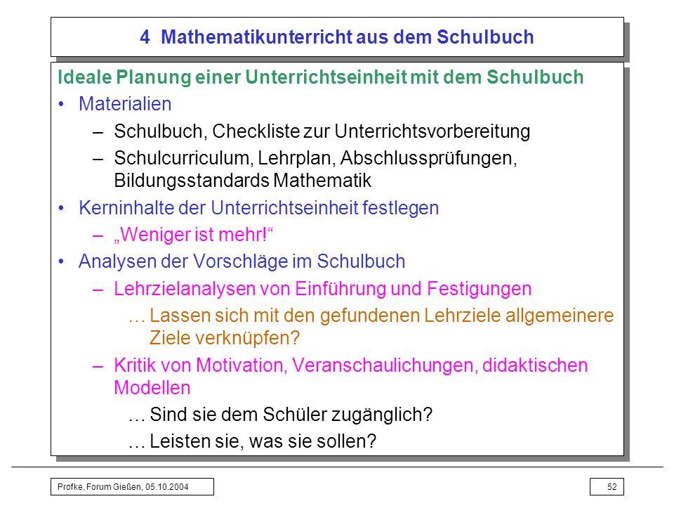 Profke, Forum Gießen, 05.10.200452 4 Mathematikunterricht aus dem Schulbuch Ideale Planung einer Unterrichtseinheit mit dem Schulbuch Materialien –Sch